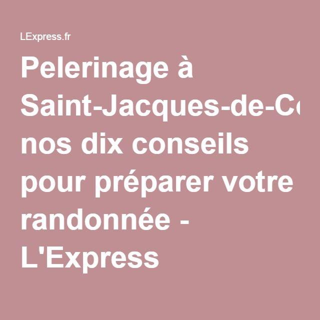 Pelerinage à Saint-Jacques-de-Compostelle: nos dix conseils pour préparer votre randonnée - L'Express