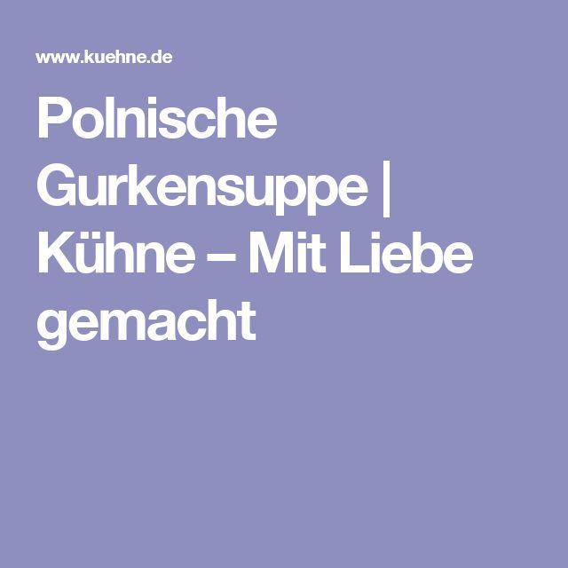 Polnische Gurkensuppe | Kühne –Mit Liebe gemacht