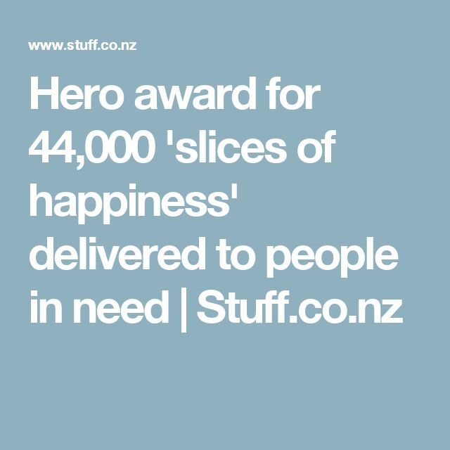 Hero award for 44,000 'slices of happiness' delivered to people in need | Stuff.co.nz