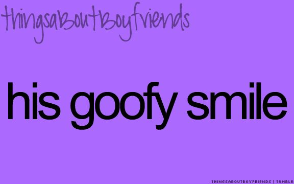 His goofy smile... <3 Things About Boyfriends