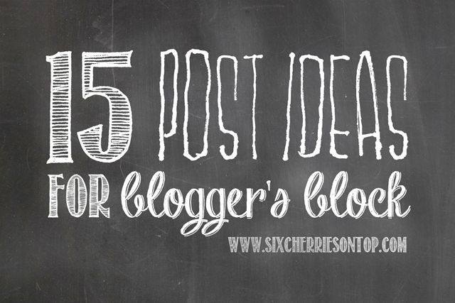 Six Cherries on Top: 15 post ideas for blogger's block
