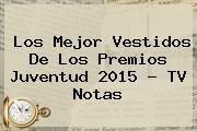 http://tecnoautos.com/wp-content/uploads/imagenes/tendencias/thumbs/los-mejor-vestidos-de-los-premios-juventud-2015-tv-notas.jpg Premios Juventud. Los mejor vestidos de los Premios Juventud 2015 - TV Notas, Enlaces, Imágenes, Videos y Tweets - http://tecnoautos.com/actualidad/premios-juventud-los-mejor-vestidos-de-los-premios-juventud-2015-tv-notas/