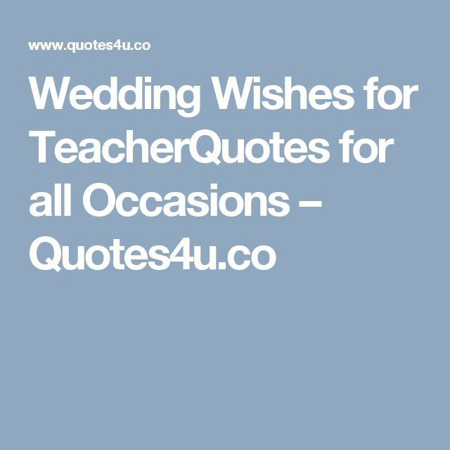 Wedding Wishes for TeacherQuotes for all Occasions – Quotes4u.co