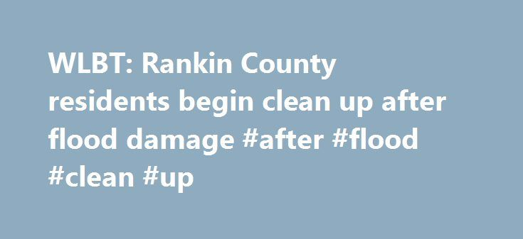 WLBT: Rankin County residents begin clean up after flood damage #after #flood #clean #up http://washington.nef2.com/wlbt-rankin-county-residents-begin-clean-up-after-flood-damage-after-flood-clean-up/  # RANKIN COUNTY, MS (Mississippi News Now) – Rankin County residents didn't waste time trying to clean up from the flood waters. As many as 60 people in the Mill Creek subdivision Brandon were evacuated in the wee morning hours. While daylight is when the damage the flood water left behind…