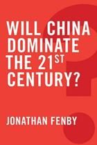 Will China dominate the 21st century? / Jonathan Fenby. -- Cambridge ;  Malden :  Polity,  2014.