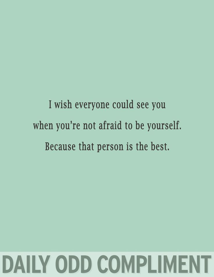 i wish everyone could see you when you're not afraid to be yourself.