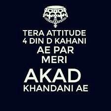 Tera Attitude 4 Din D Kahani Ae Par Meri Akad Khandani Ae