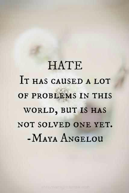 HATE It has caused a lot of problems in this world, but it has not solved one yet.