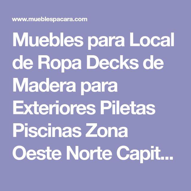 Muebles para Local de Ropa Decks de Madera para Exteriores Piletas Piscinas Zona Oeste Norte Capital Federal Mostradores para Negocios Comercios Exhibidores
