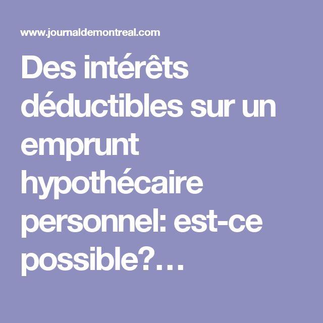 Des intérêts déductibles sur un emprunt hypothécaire personnel: est-ce possible?…
