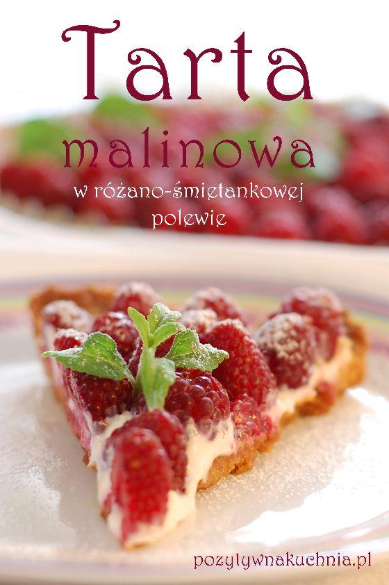 Tarta malinowa w różano-śmietankowej polewie - #przepis na tartę z malinami  http://pozytywnakuchnia.pl/tarta-malinowa/  #tarta #maliny #ciasto #kuchnia