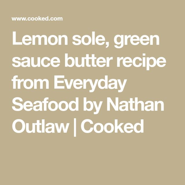 Lemon sole, green sauce butter recipe from Everyday Seafood by Nathan Outlaw | Cooked