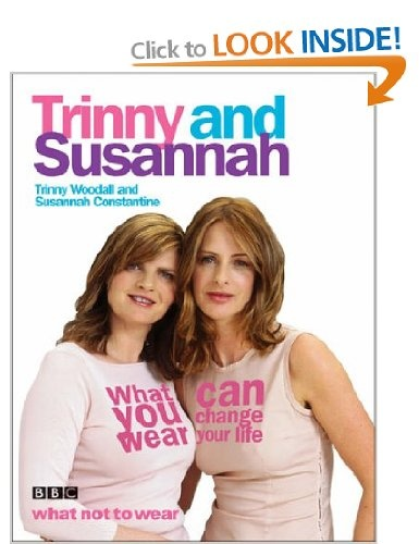 What You Wear Can Change Your Life: Amazon.co.uk: Trinny Woodall, Susannah Constantine: Books