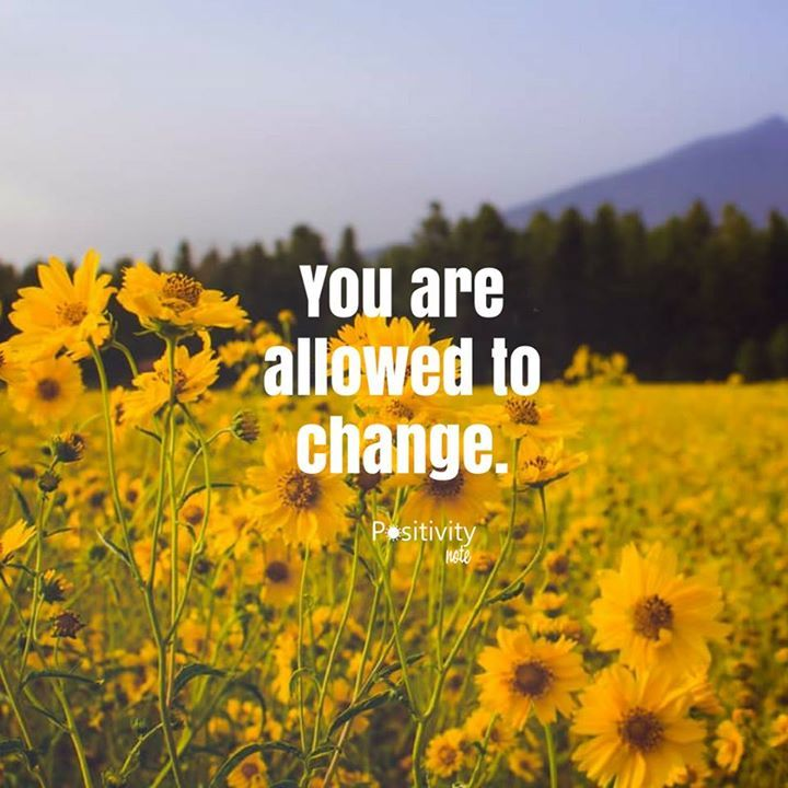 You are allowed to change. #positivitynote #upliftingyourspirit