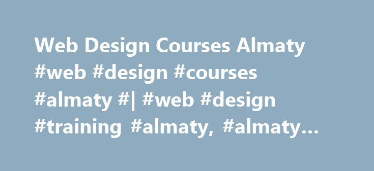 Web Design Courses Almaty #web #design #courses #almaty #| #web #design #training #almaty, #almaty #city #centre http://kentucky.remmont.com/web-design-courses-almaty-web-design-courses-almaty-web-design-training-almaty-almaty-city-centre/  # Web Design Courses Almaty | Web Design Training Almaty Copyright 2017 – The Knowledge Academy Inc – All rights reserved. All quoted prices are VAT- Exclusive for consumers who pay no VAT or can recover VAT. The current rate of VAT is 20% for consumers…