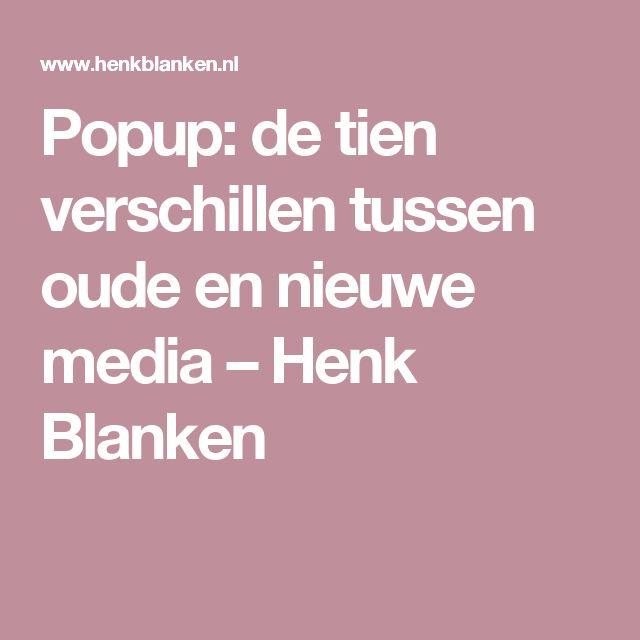 Popup: de tien verschillen tussen oude en nieuwe media – Henk Blanken
