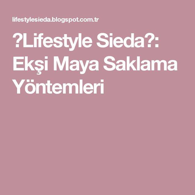 ★Lifestyle Sieda★: Ekşi Maya Saklama Yöntemleri