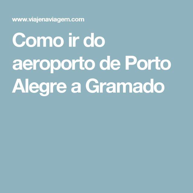 Como ir do aeroporto de Porto Alegre a Gramado