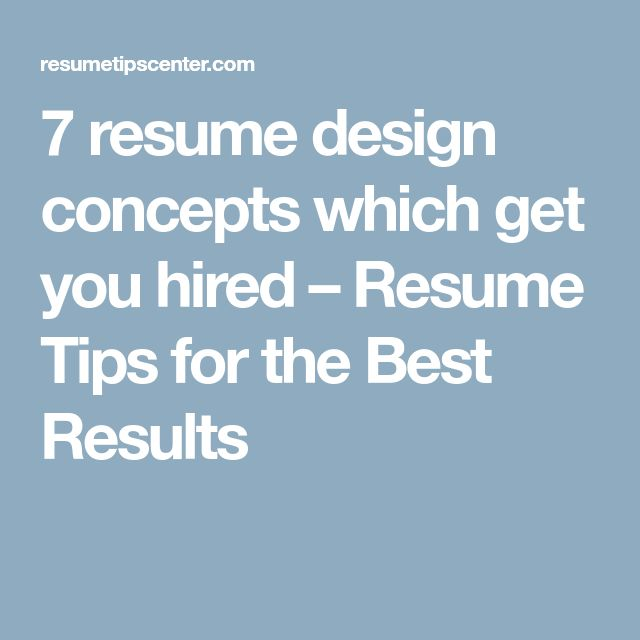 7 resume design concepts which get you hired – Resume Tips for the Best Results