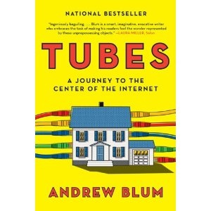 Tubes: A Journey to the Center of the Internet by Andrew Blum