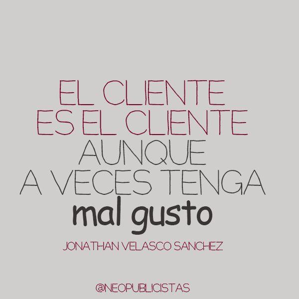 #Frase #Marketing: El #Cliente es el cliente aunque a veces tenga mal gusto.