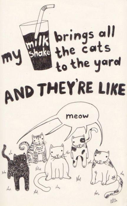 My milk shake brings all the cats to the yard - Kelis or Kitties & Bullshit?
