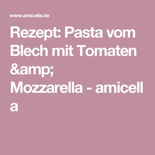 Rezept: Pasta vom Blech mit Tomaten & Mozzarella-amicella