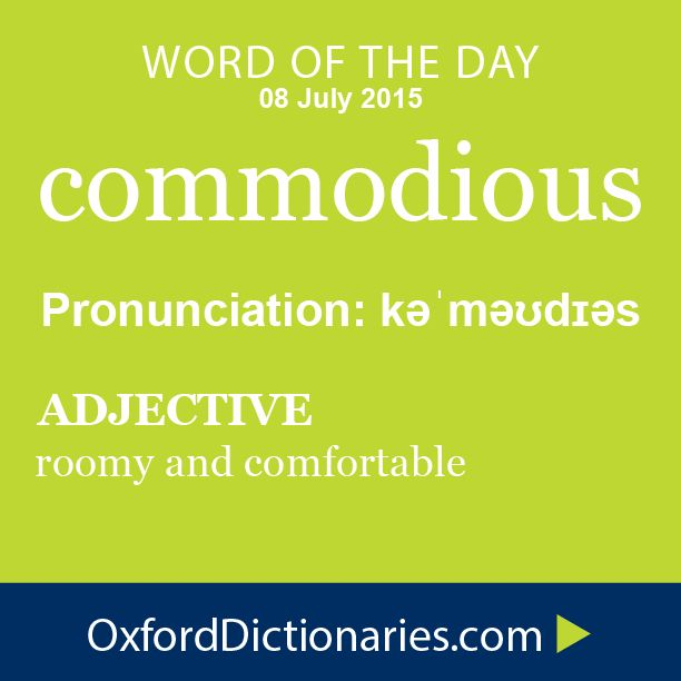 commodious (adjective): Roomy and comfortable. Word of the Day for 08 July 2015. #WOTD #WordoftheDay #commodious