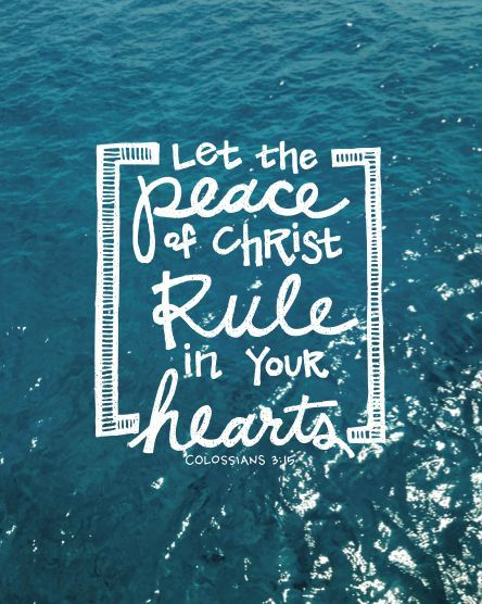 Colossians 3:15 (NIV) - Let the peace of Christ rule in your hearts, since as members of one body you were called to peace. And be thankful.