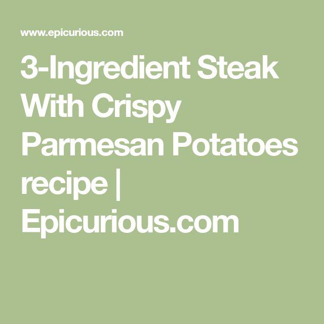 3-Ingredient Steak With Crispy Parmesan Potatoes recipe | Epicurious.com