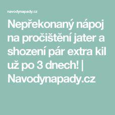 Nepřekonaný nápoj na pročištění jater a shození pár extra kil už po 3 dnech!   Navodynapady.cz