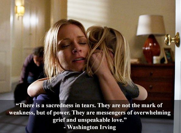 "There is a sacredness in tears. They are not the mark of weakness, but of power. They are messengers of overwhelming grief and unspeakable love."" Referenced in Season 5, Episode 11 ""Retaliation"""