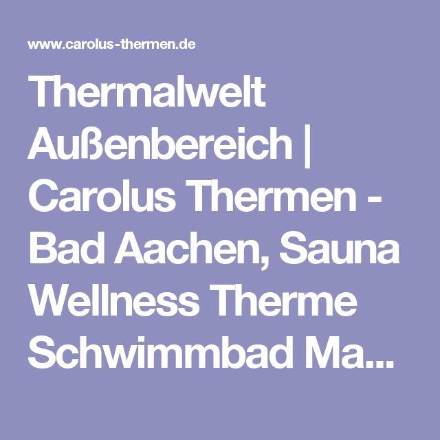 Thermalwelt Außenbereich | Carolus Thermen - Bad Aachen, Sauna Wellness Therme Schwimmbad Massage Thermalwasser Freizeit Erholung Geschenk