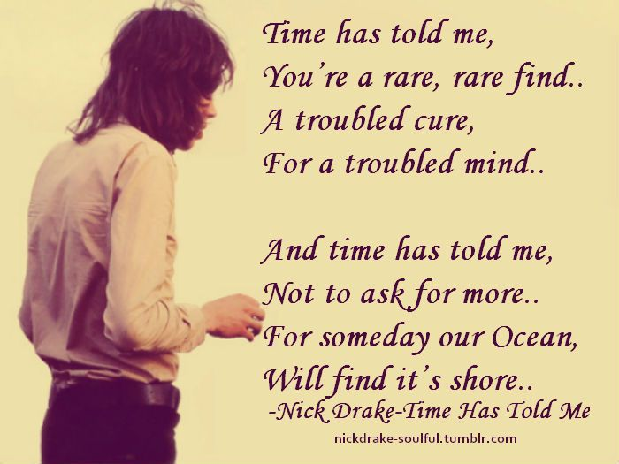nickdrake-soulful: Time Has Told Me..