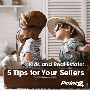 Kids and Real Estate: 5 Tips for Your Sellers