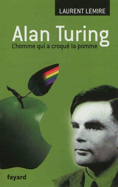 509.2 LEM — Alan Turing : l'homme qui a croqué la pomme / Laurent Lemire — Pomme croquée et drapeau arc-en-ciel, le constructeur d'ordinateurs Apple rendait un hommage crypté au mathématicien homosexuel Alan Turing, un des plus grands esprits du XXe siècle, qui mit fin à ses jours le soir du 7 juin 1954 en mordant dans une pomme imprégnée de cyanure. Cet étrange surdoué, étudiant à Cambridge dans les années 1930, se distingue en posant les fondations des recherches en intelligence…