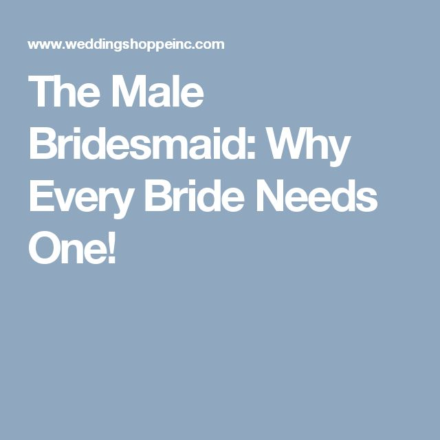 The Male Bridesmaid: Why Every Bride Needs One!