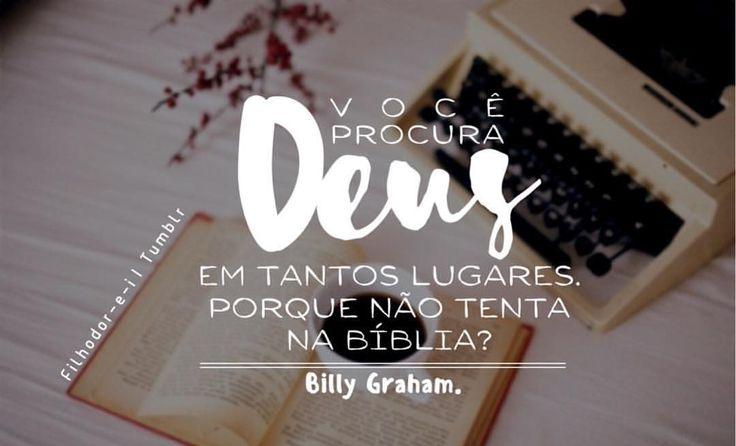"""filhodor-e-i: """"""""Você procura Deus em tantos lugares. Porque não tenta na Bíblia?"""" – Billy Graham. """""""