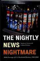 The nightly news nightmare : media coverage of U.S. presidential elections, 1988-2008