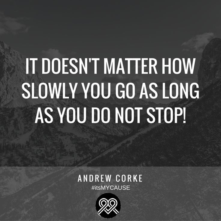 """It doesn't matter how slowly you go as long as you do not stop."" #quote #itsMYCAUSE #crowdfunding"