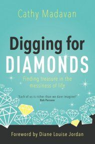 In this book, Cathy Madavan encourages us to dig deeper and discover more of the life-transforming treasures of our identity, strength, character and purpose that God has already placed within us - right where we are.  http://www.eden.co.uk/diggingfordiamonds