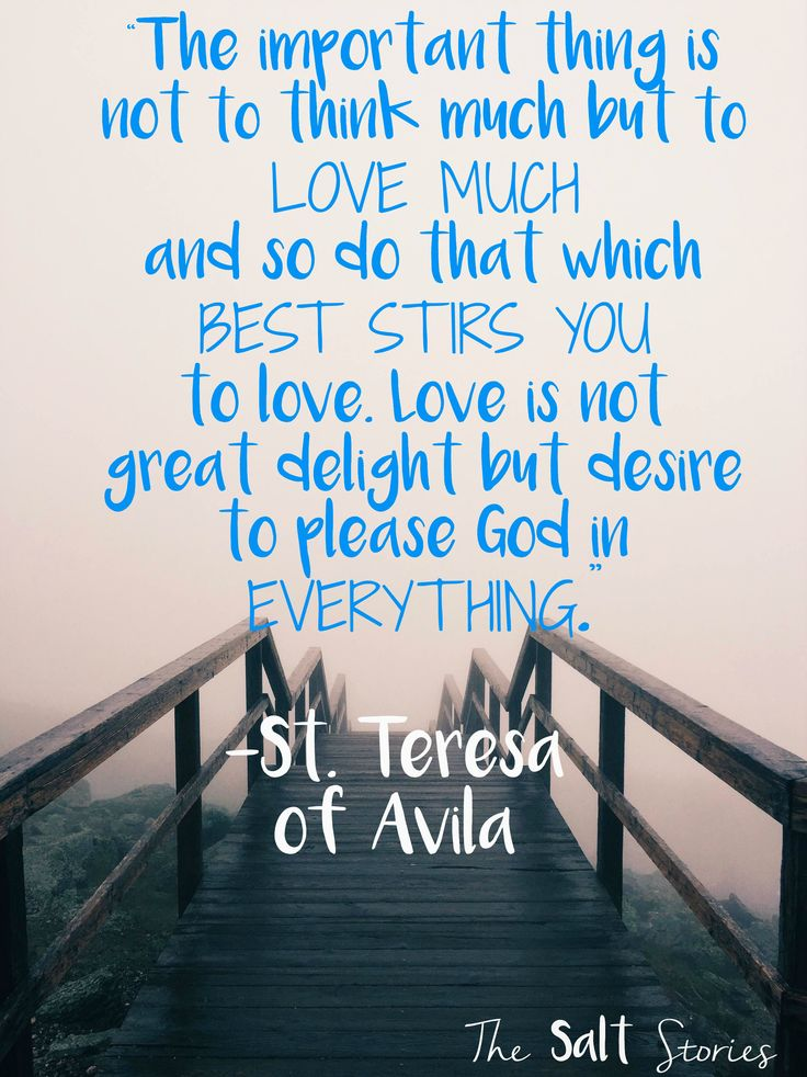 St. Teresa of Avila love quote  Learning and Celebrating with St. Teresa of Ávila… Making New Friends in Heaven @ The Salt Stories