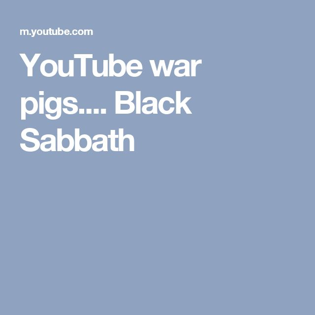 YouTube war pigs.... Black Sabbath