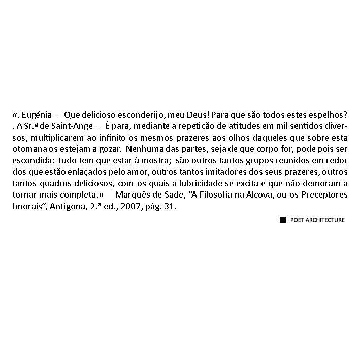 """Marquês de Sade, """"A Filosofia na Alcova, ou os Preceptores Imorais"""". M.S. Poet Architecture 2016."""