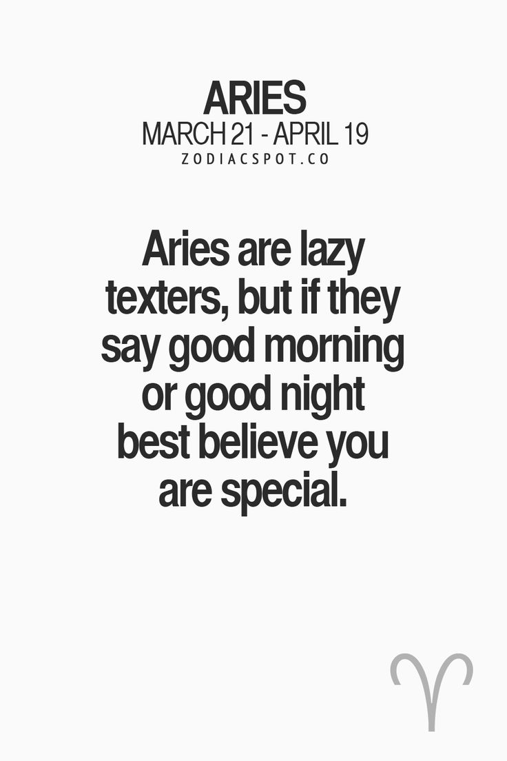 If we text you at all, you are special to us... Love Aries