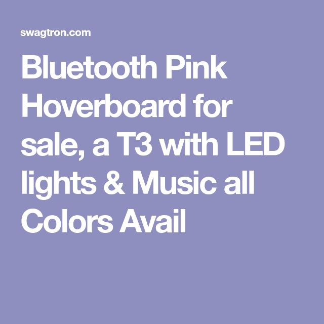 Bluetooth Pink Hoverboard for sale, a T3 with LED lights & Music all Colors Avail