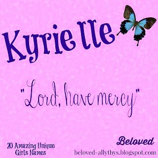 I love Kyrielle's sound and meaning! Beloved: 20 Amazing Unique Girls Names Outside the Top 1000