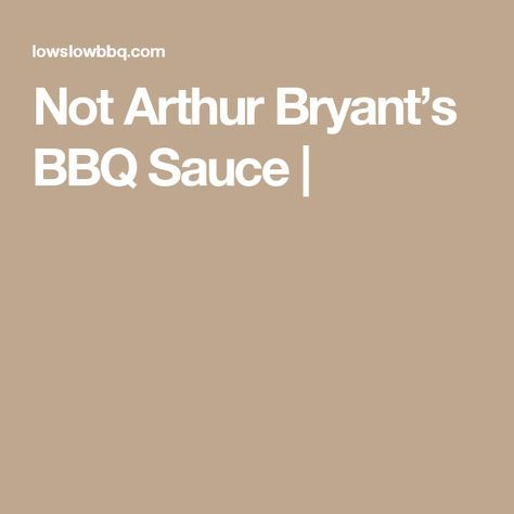 Not Arthur Bryant's BBQ Sauce |