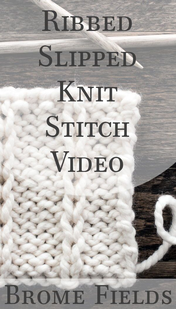 Row-by-row video tutorial. How to knit the Ribbed Slip Knit Stitch