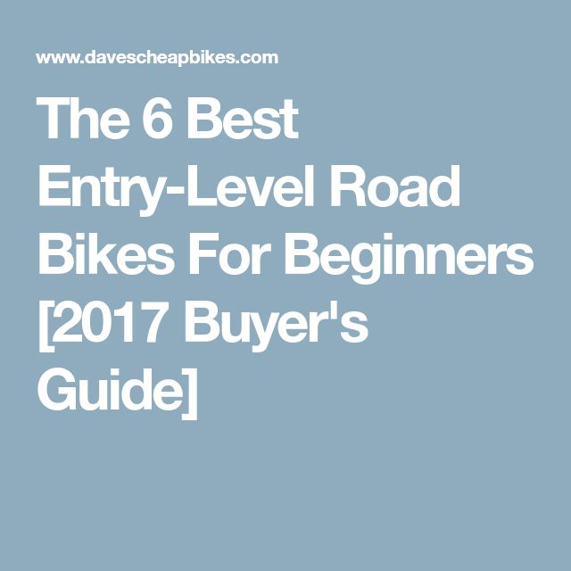 The 6 Best Entry-Level Road Bikes For Beginners [2017 Buyer's Guide]